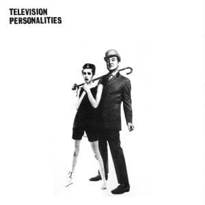 'And Don't The Kids Just Love It (30th Anniversary Edition)' by Television Personalities
