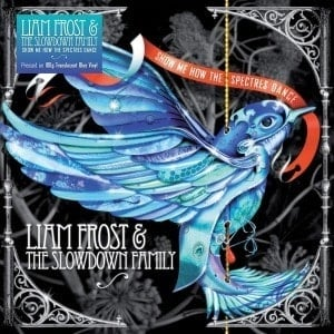 'Show Me How The Spectres Dance' by Liam Frost & The Slowdown Family