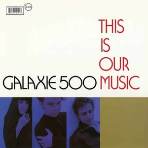 'This is Our Music' by Galaxie 500