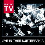 Live in Thee Subterrania by Psychic TV