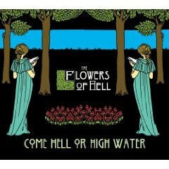 Come Hell Or High Water by The Flowers Of Hell