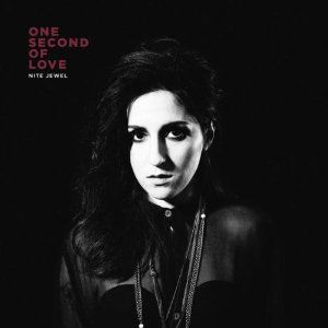 'One Second of Love' by Nite Jewel