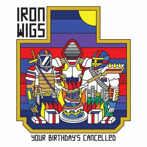 'Your Birthday's Cancelled' by Iron Wigs