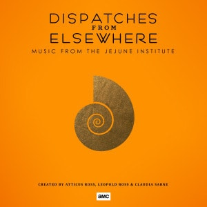 'Dispatches From Elsewhere (Music From The Jejune Institute)' by Atticus Ross, Leopold Ross, Claudia Sarne