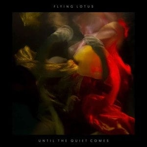 'Until The Quiet Comes' by Flying Lotus