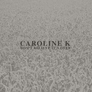 'Dont Believe It's Over' by Caroline K