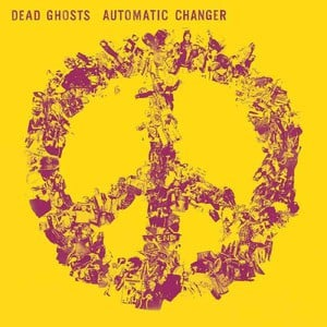 'Automatic Changer' by Dead Ghosts