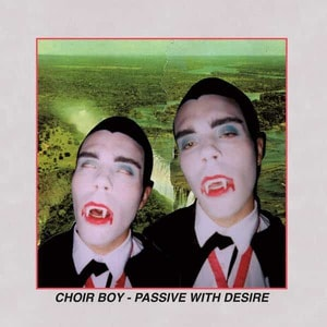 'Passive With Desire' by Choir Boy