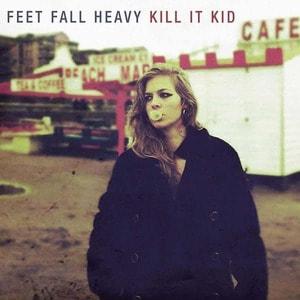 'Feet Fall Heavy' by Kill It Kid