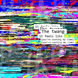 'It Feels Like (You're Wasting My Time) / Tinseltown In The Rain' by The Twang