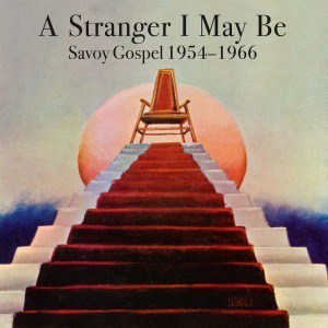 'A Stranger I May Be: Savoy Gospel 1954-1966' by Various