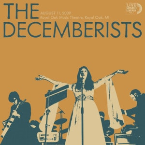 'Live Home Library vol. 1, August 11, 2009, Royal Oak Music Theater, Royal Oak, MI' by The Decemberists