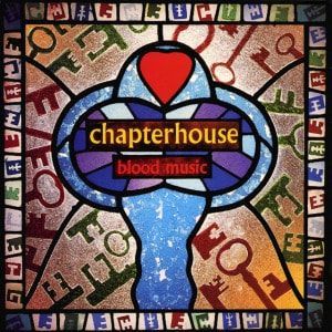 'Blood Music' by Chapterhouse