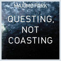 Questing, Not Coasting by Maximo Park