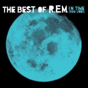 'In Time: The Best Of R.E.M. 1988-2003' by R.E.M.