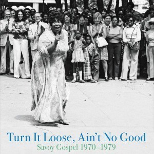 'Turn It Loose, Ain't No Good: Savoy Gospel 1970-1979' by Various