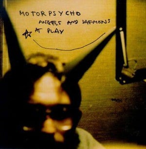 'Angels and Daemons at Play' by Motorpsycho