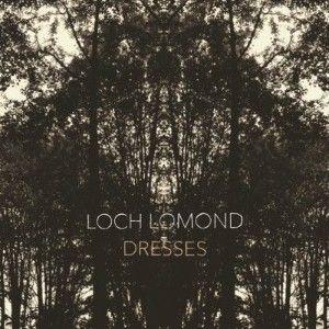 'Dresses' by Loch Lomond