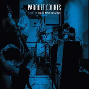'Live at Third Man Records' by Parquet Courts