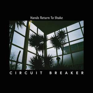 'Hands Return To Shake' by Circuit Breaker