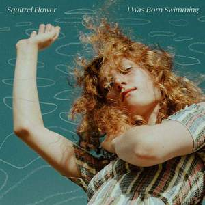 'I Was Born Swimming' by Squirrel Flower