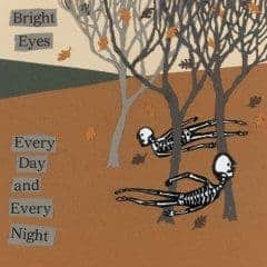 Every Day And Every Night by Bright Eyes