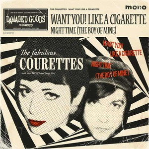 'Want You! Like a Cigarette / Night Time (The Boy of Mine)' by The Courettes