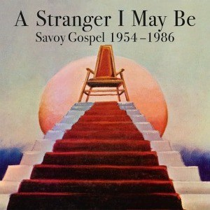 'A Stranger I May Be Savoy Gospel 1954-1986' by Various