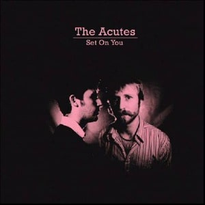 'Set On You' by The Acutes