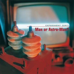 'Experiment Zero' by Man Or Astro-Man?