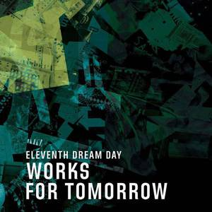 'Works For Tomorrow' by Eleventh Dream Day