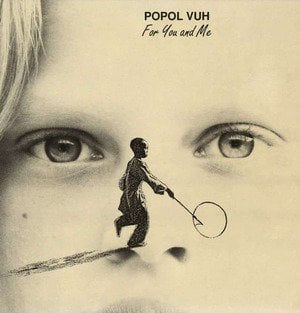 'For You And Me' by Popol Vuh