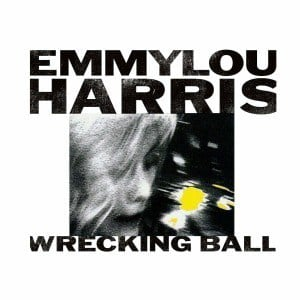 'Wrecking Ball' by Emmylou Harris