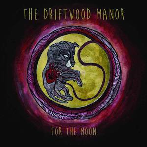 'For The Moon' by The Driftwood Manor