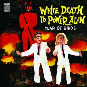 'White Death To Power Alan' by Year Of Birds