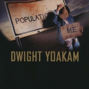 'Population Me' by Dwight Yoakam
