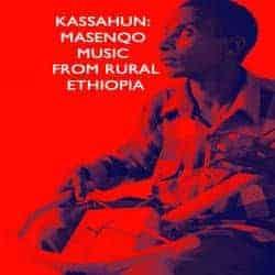 Itinerant Ethiopian Music by Kassahun: Ethiopian Masenqo Minstrel