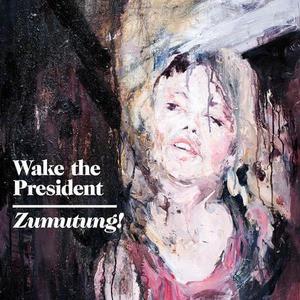 'Zumutung!' by Wake The President
