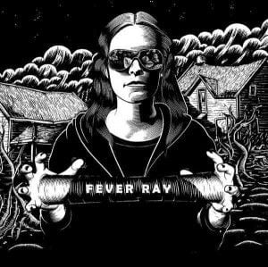 'Fever Ray' by Fever Ray