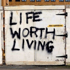 'Life Worth Living' by The Spitfires