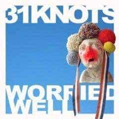 Worried Well by 31 Knots