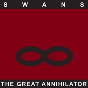 'The Great Annihilator' by SWANS