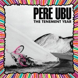 'The Tenement Year' by Pere Ubu