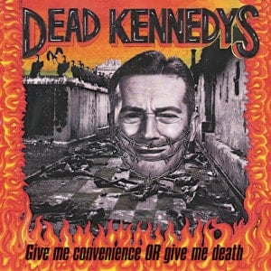 'Give Me Convenience Or Give Me Death' by Dead Kennedys