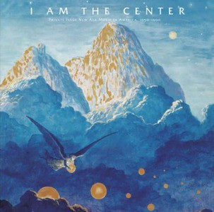 'I Am The Center: Private Issue New Age In America, 1950-1990' by Various
