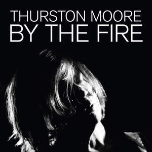 'By The Fire' by Thurston Moore