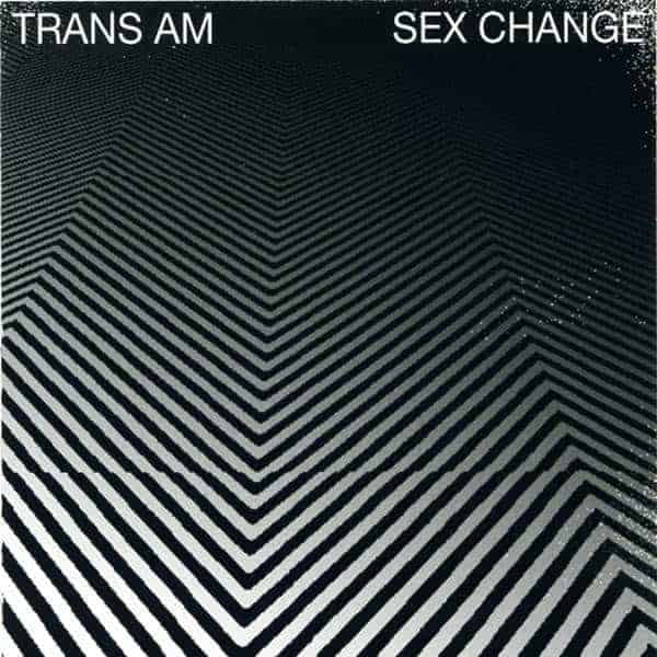 'Sex Change' by Trans Am
