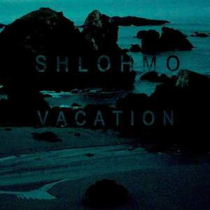 'Vacation' by Shlohmo