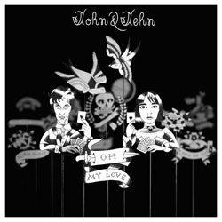 Oh My Love by John & Jehn