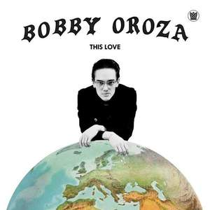 'This Love' by Bobby Oroza